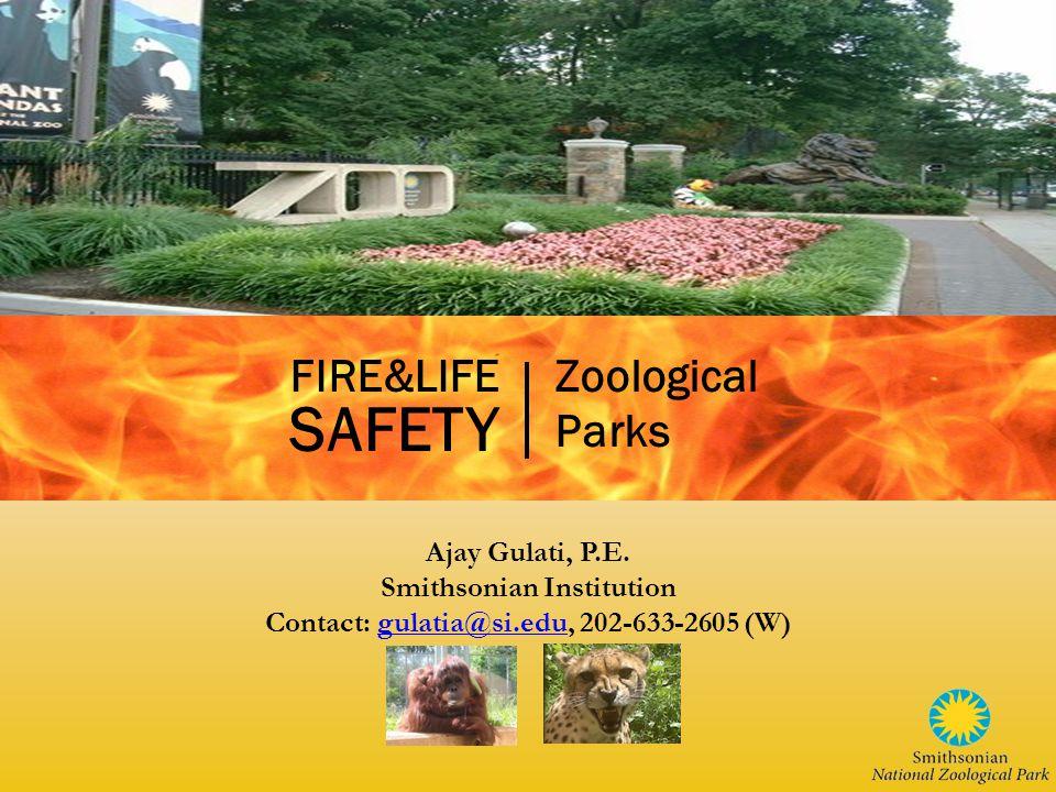 Ajay Gulati, P.E. Smithsonian Institution Contact: gulatia@si.edu, 202-633-2605 (W)gulatia@si.edu FIRE&LIFE SAFETY Zoological Parks