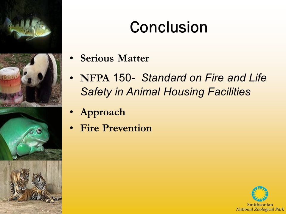 Conclusion Serious Matter NFPA 150- Standard on Fire and Life Safety in Animal Housing Facilities Approach Fire Prevention