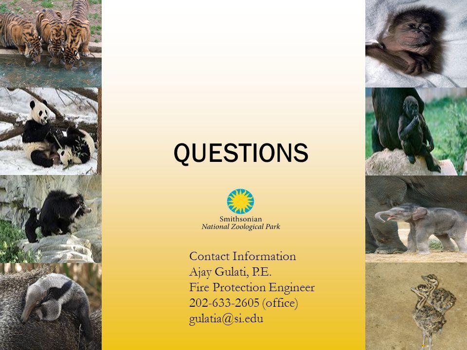 QUESTIONS Contact Information Ajay Gulati, P.E. Fire Protection Engineer 202-633-2605 (office) gulatia@si.edu