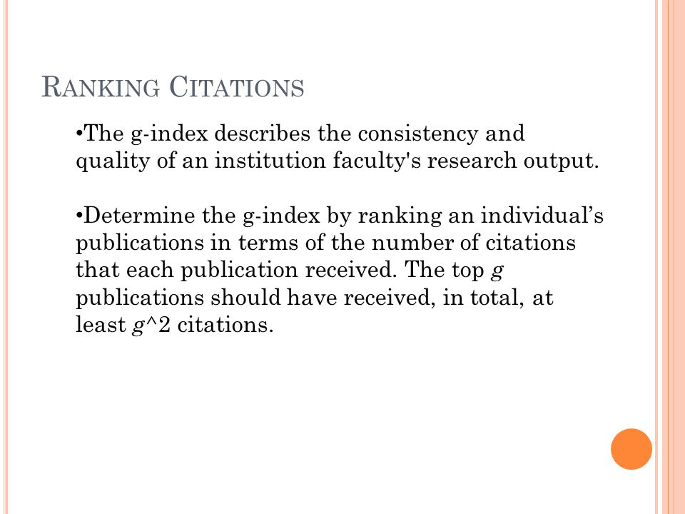 R ANKING C ITATIONS The g-index describes the consistency and quality of an institution faculty's research output. Determine the g-index by ranking an