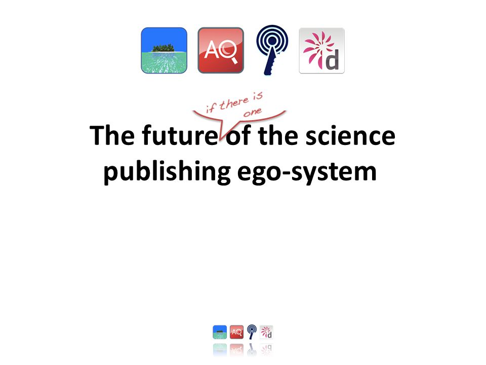 The future of the science publishing ego-system