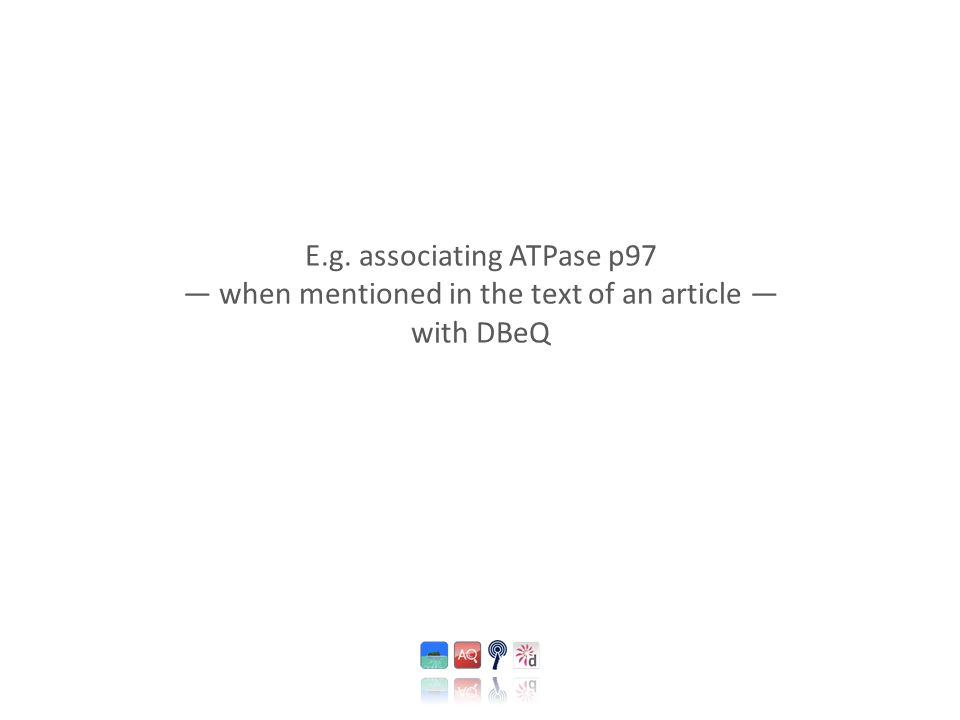 E.g. associating ATPase p97 — when mentioned in the text of an article — with DBeQ
