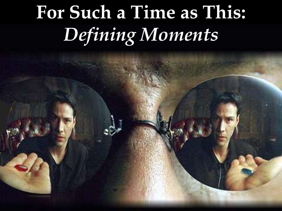 For Such a Time as This: Defining Moments