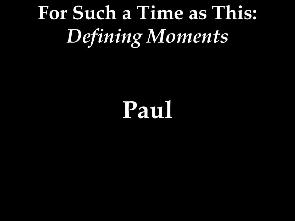For Such a Time as This: Defining Moments Paul