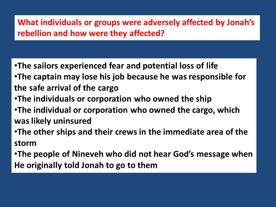 What individuals or groups were adversely affected by Jonah's rebellion and how were they affected? The sailors experienced fear and potential loss of