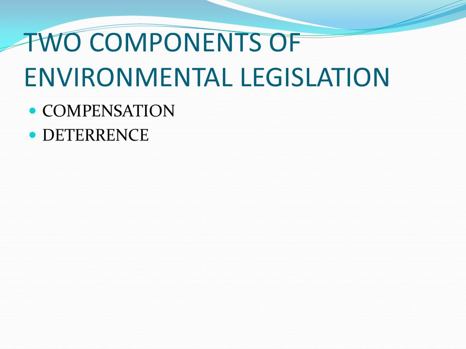 TWO COMPONENTS OF ENVIRONMENTAL LEGISLATION COMPENSATION DETERRENCE