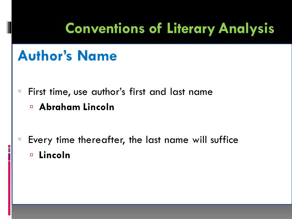 Conventions of Literary Analysis Author's Name  First time, use author's first and last name  Abraham Lincoln  Every time thereafter, the last name will suffice  Lincoln