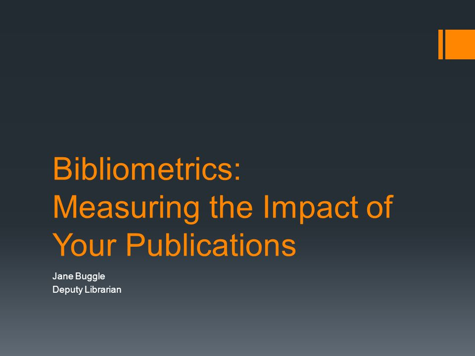 Bibliometrics: Measuring the Impact of Your Publications Jane Buggle Deputy Librarian
