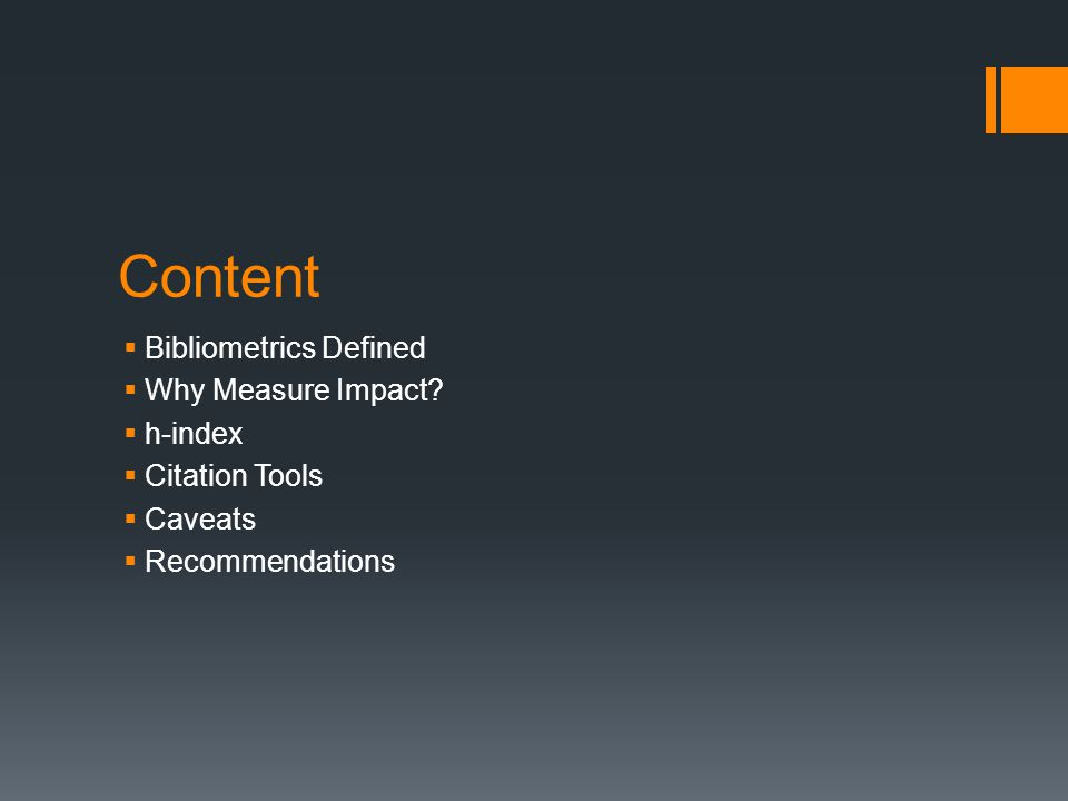 Content  Bibliometrics Defined  Why Measure Impact.