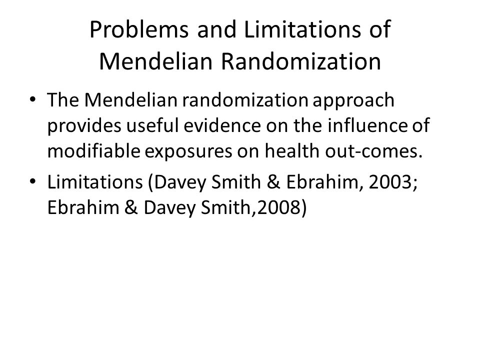 Problems and Limitations of Mendelian Randomization The Mendelian randomization approach provides useful evidence on the influence of modifiable exposures on health out-comes.