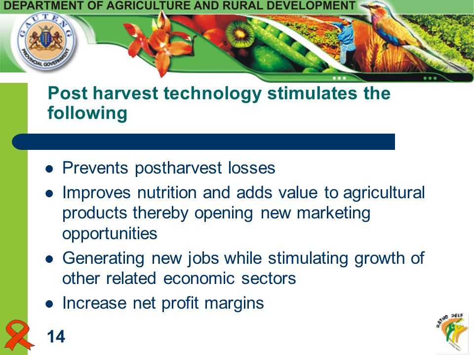 Post harvest technology stimulates the following Prevents postharvest losses Improves nutrition and adds value to agricultural products thereby openin
