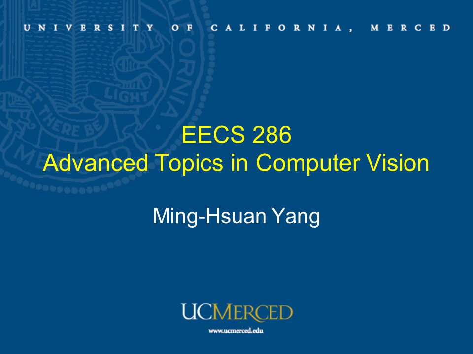 EECS 286 Advanced Topics in Computer Vision Ming-Hsuan Yang