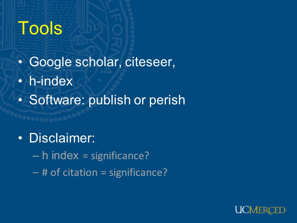 Tools Google scholar, citeseer, h-index Software: publish or perish Disclaimer: –h index = significance.