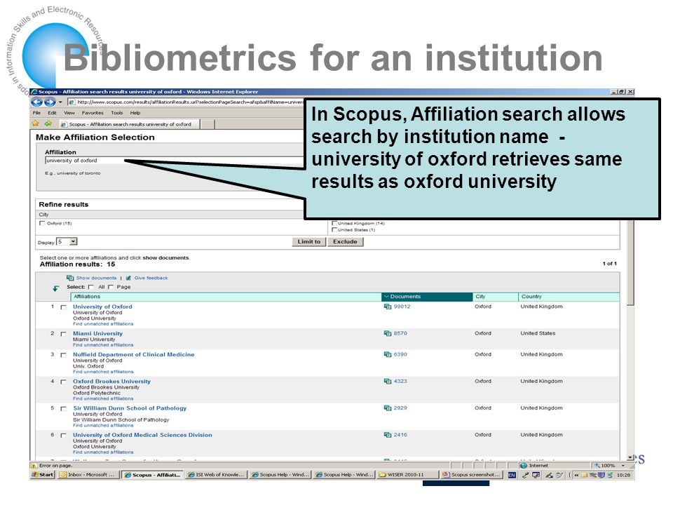 Bibliometrics for an institution In Scopus, Affiliation search allows search by institution name - university of oxford retrieves same results as oxford university