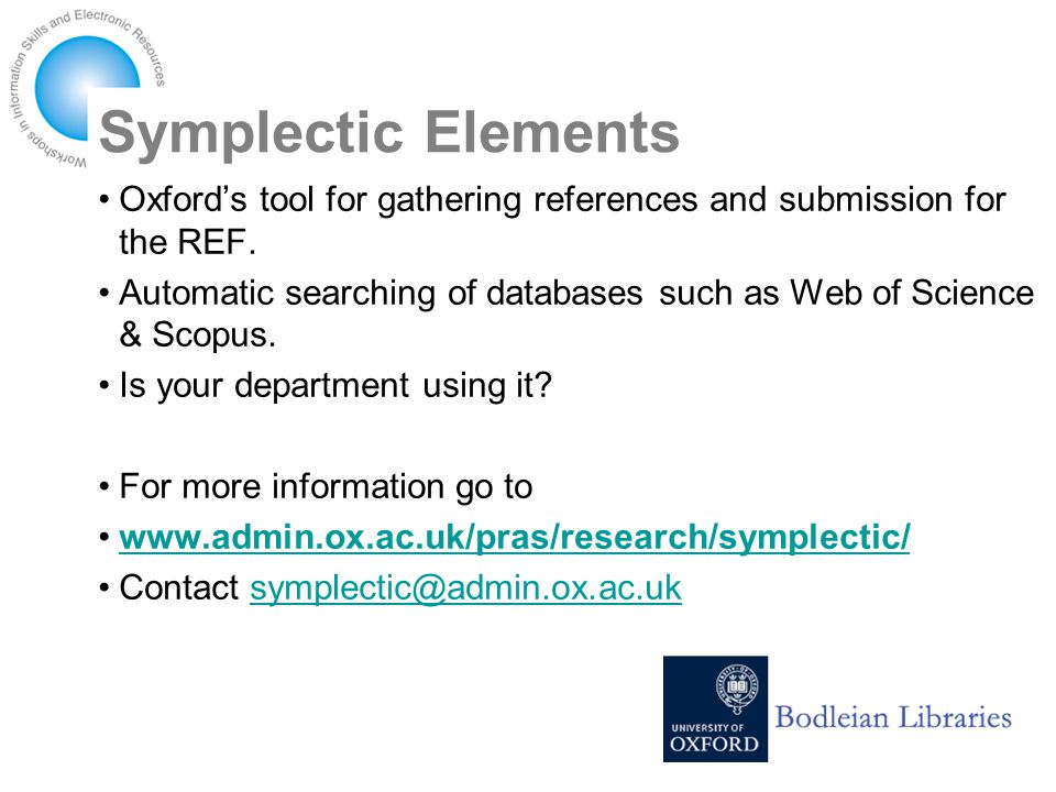 Symplectic Elements Oxford's tool for gathering references and submission for the REF.