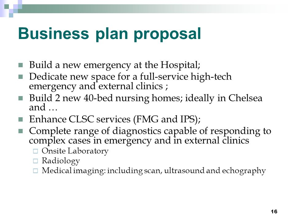 Business plan proposal Build a new emergency at the Hospital; Dedicate new space for a full-service high-tech emergency and external clinics ; Build 2
