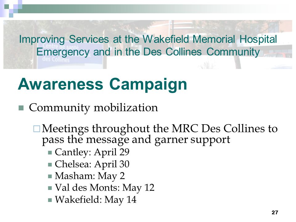 Awareness Campaign Community mobilization  Meetings throughout the MRC Des Collines to pass the message and garner support Cantley: April 29 Chelsea: