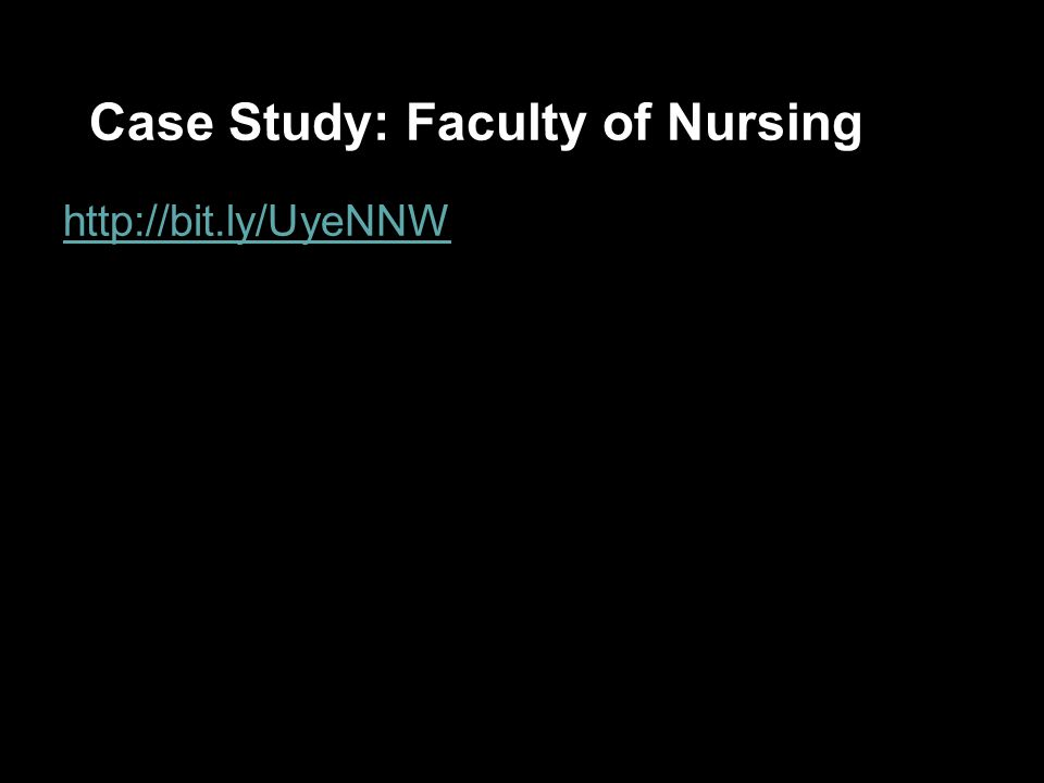 Case Study: Faculty of Nursing http://bit.ly/UyeNNW