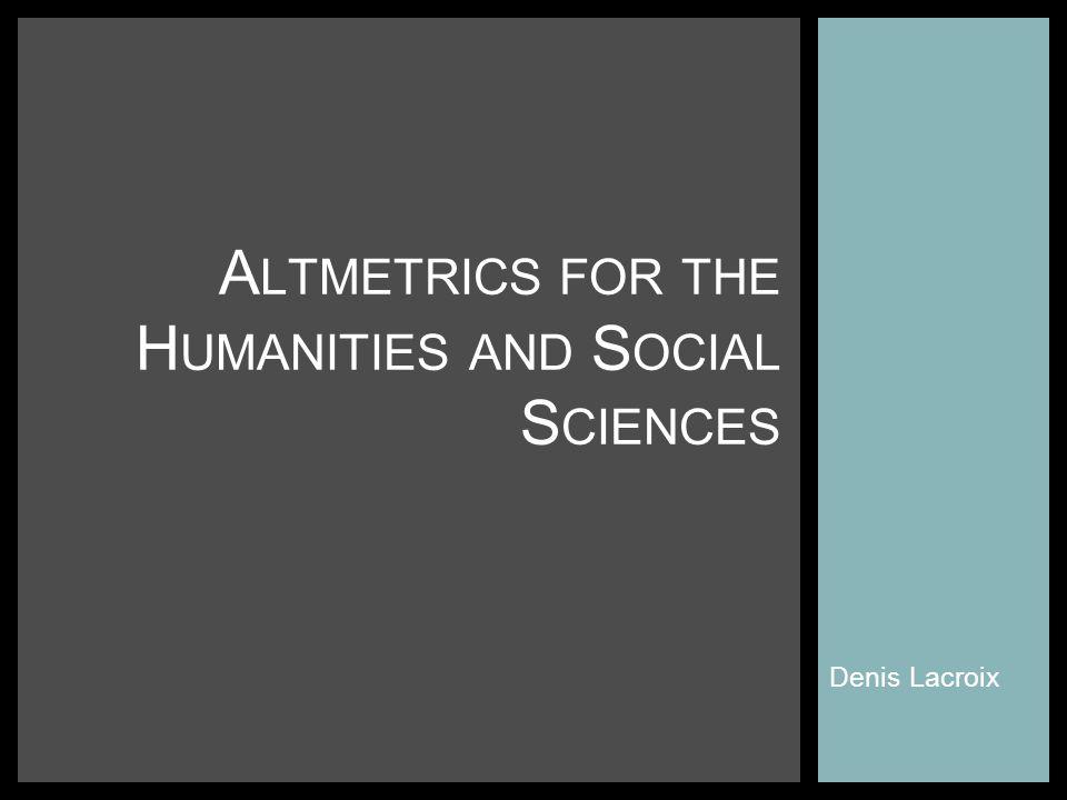 Denis Lacroix A LTMETRICS FOR THE H UMANITIES AND S OCIAL S CIENCES