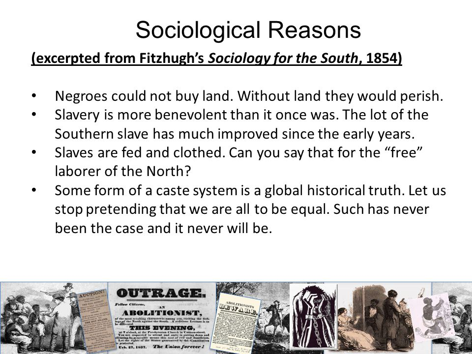 (excerpted from Fitzhugh's Sociology for the South, 1854) Human progress will be advanced by Negro slavery.