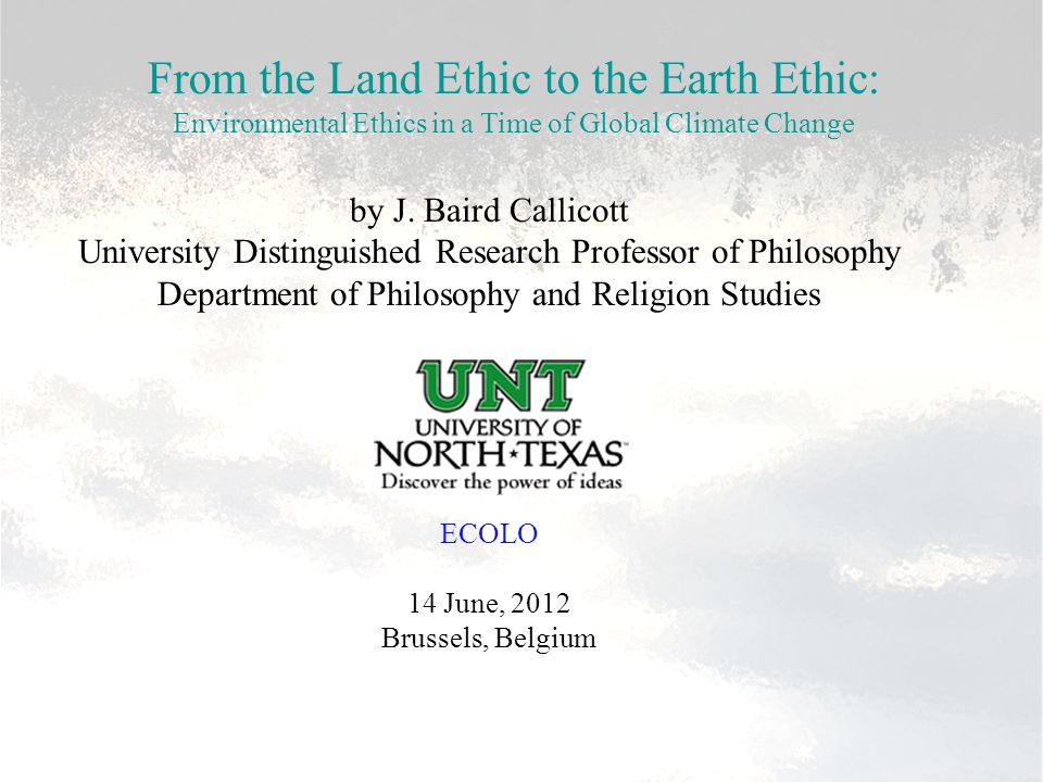 From the Land Ethic to the Earth Ethic: Environmental Ethics in a Time of Global Climate Change by J.