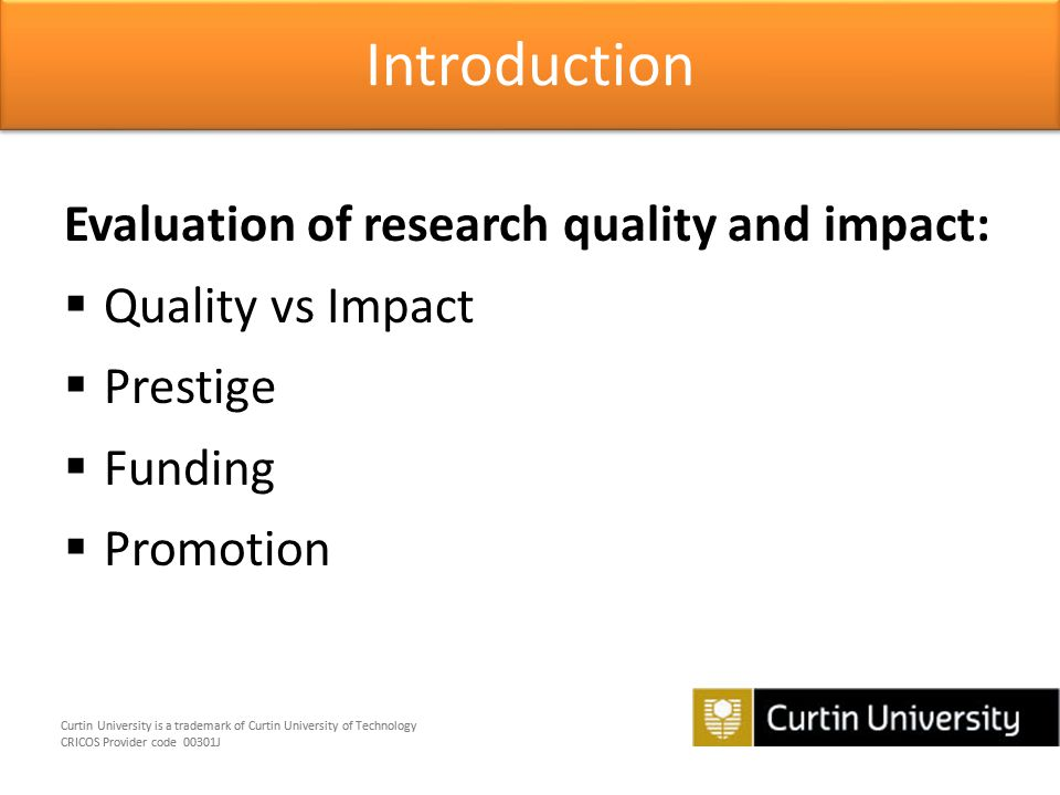 Curtin University is a trademark of Curtin University of Technology CRICOS Provider code 00301J Curtin University is a trademark of Curtin University of Technology CRICOS Provider code 00301J Using journal metrics for quantitative analysis:  Journal Citation Reports - Web of Science (Thomson product)  SJR (SCImago Journal Rank) - Scopus (Elsevier product) Scholarly / Journal metrics