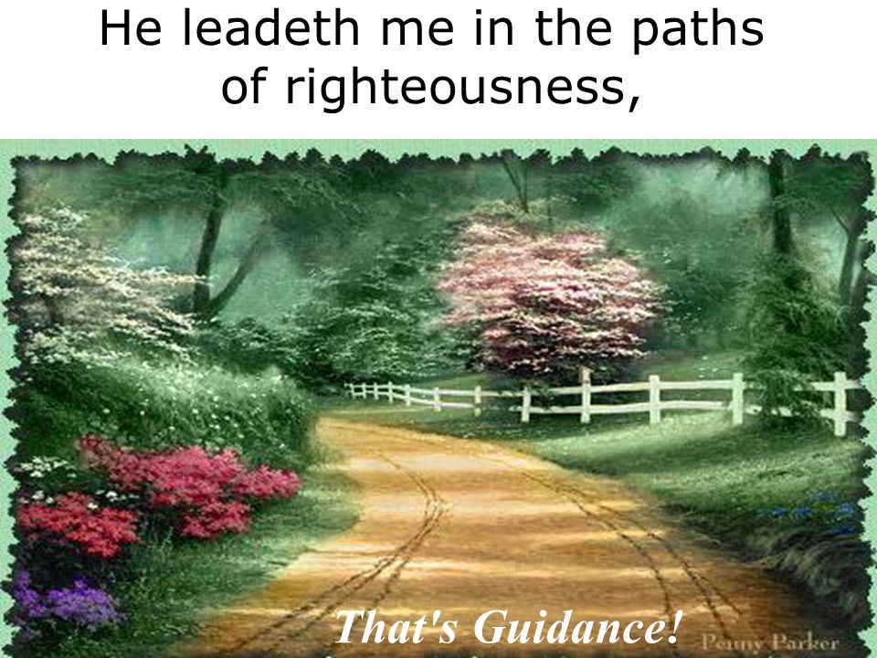 He leadeth me in the paths of righteousness, That's Guidance!