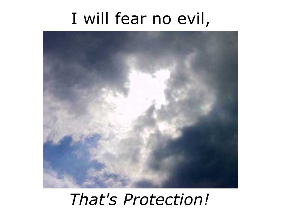 I will fear no evil, That s Protection!