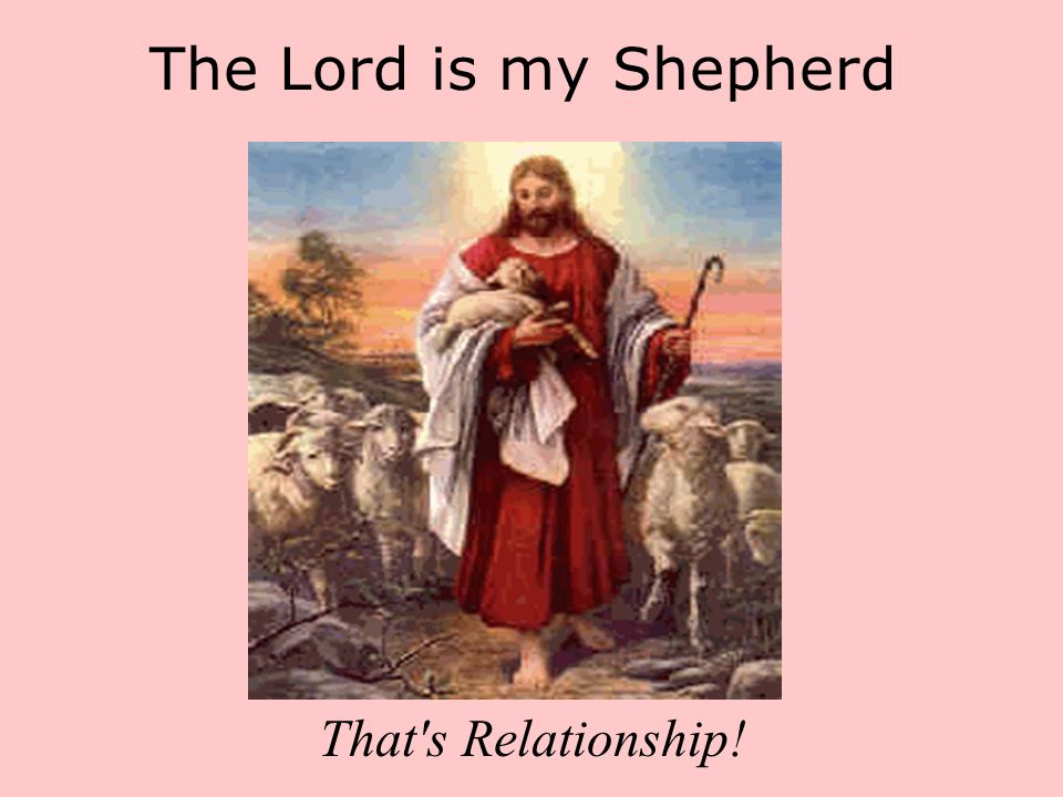 The Lord is my Shepherd That's Relationship!