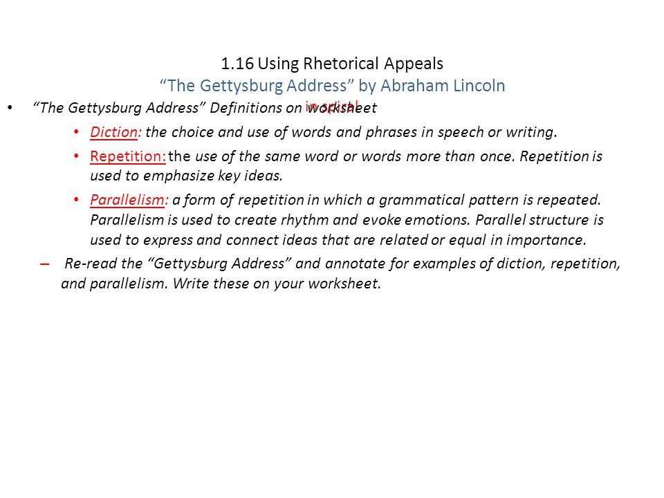 "1.16 Using Rhetorical Appeals ""The Gettysburg Address"" by Abraham Lincoln in spiral ""The Gettysburg Address"" Definitions on worksheet Diction: the cho"