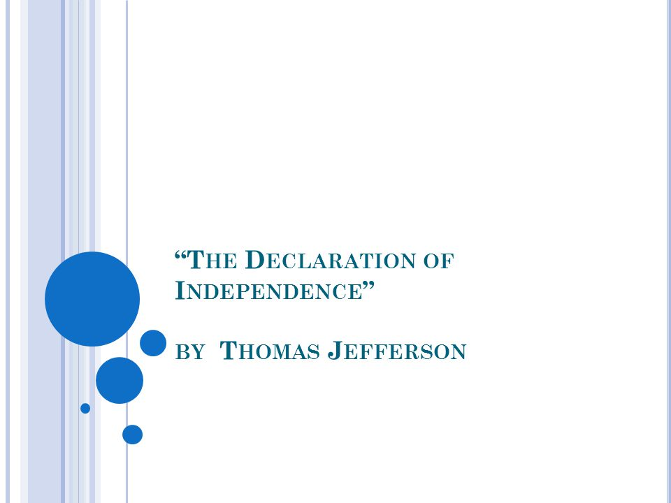 """T HE D ECLARATION OF I NDEPENDENCE "" BY T HOMAS J EFFERSON"