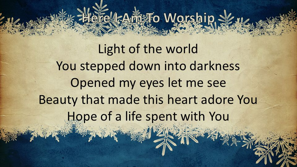 Light of the world You stepped down into darkness Opened my eyes let me see Beauty that made this heart adore You Hope of a life spent with You
