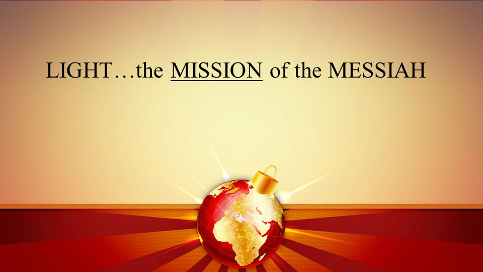 LIGHT…the MISSION of the MESSIAH