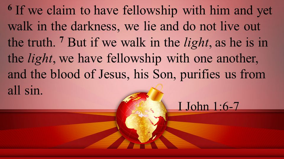 6 If we claim to have fellowship with him and yet walk in the darkness, we lie and do not live out the truth.