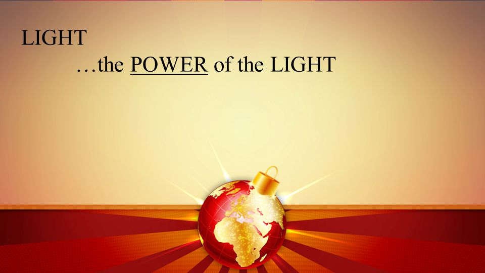 LIGHT …the POWER of the LIGHT