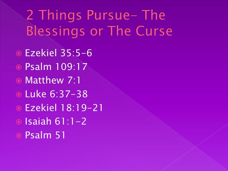  Ezekiel 35:5-6  Psalm 109:17  Matthew 7:1  Luke 6:37-38  Ezekiel 18:19-21  Isaiah 61:1-2  Psalm 51