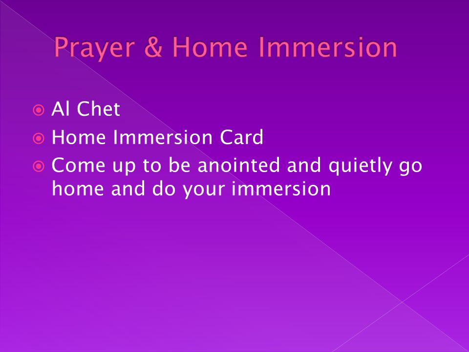  Al Chet  Home Immersion Card  Come up to be anointed and quietly go home and do your immersion