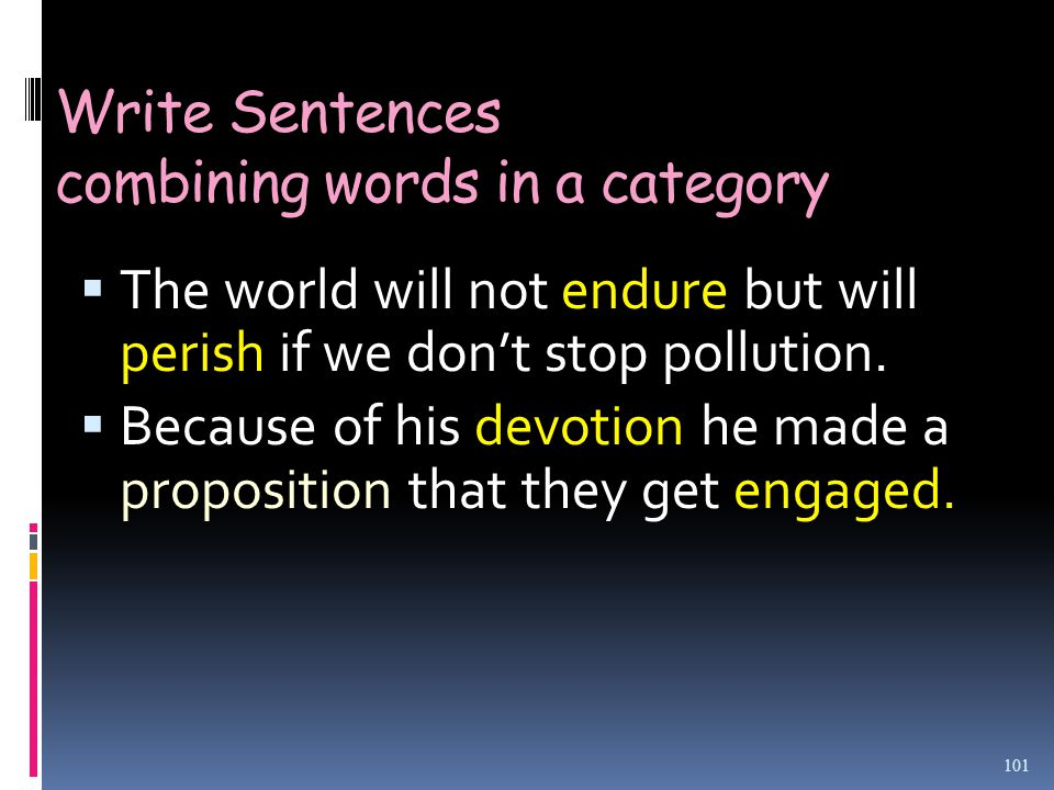Write Sentences combining words in a category  The world will not endure but will perish if we don't stop pollution.