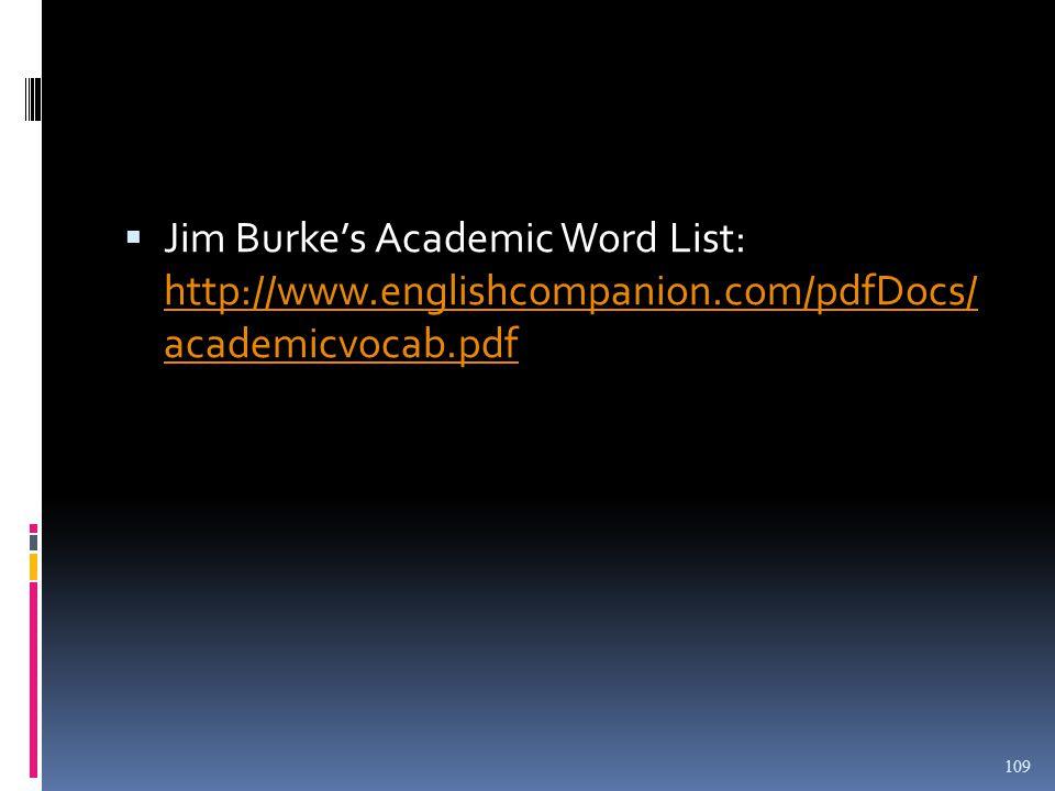  Jim Burke's Academic Word List: http://www.englishcompanion.com/pdfDocs/ academicvocab.pdf http://www.englishcompanion.com/pdfDocs/ academicvocab.pdf 109