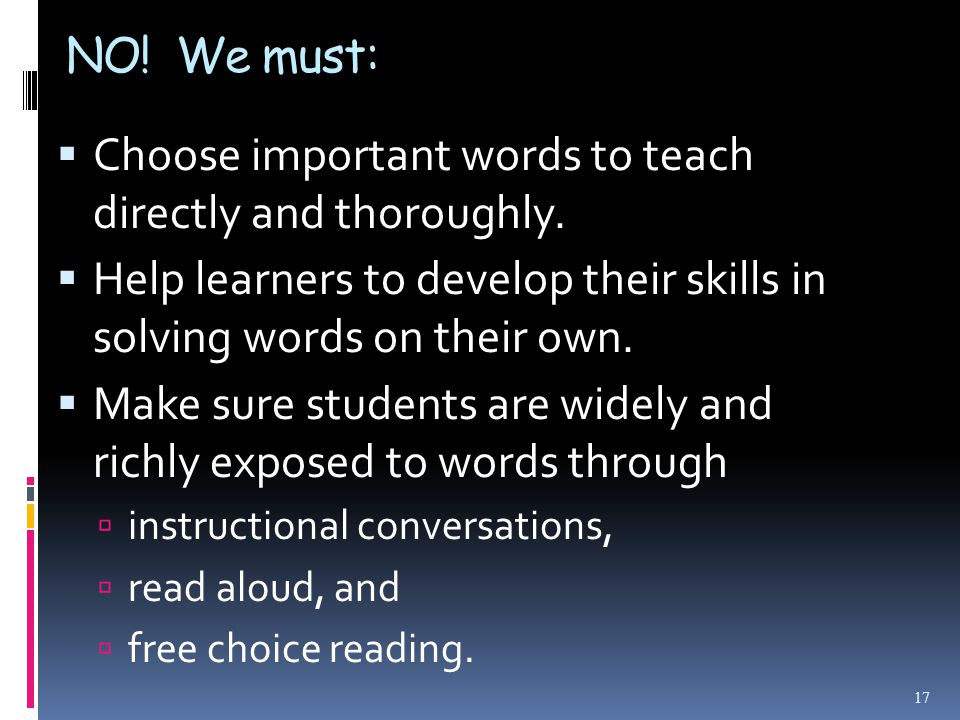 NO. We must:  Choose important words to teach directly and thoroughly.