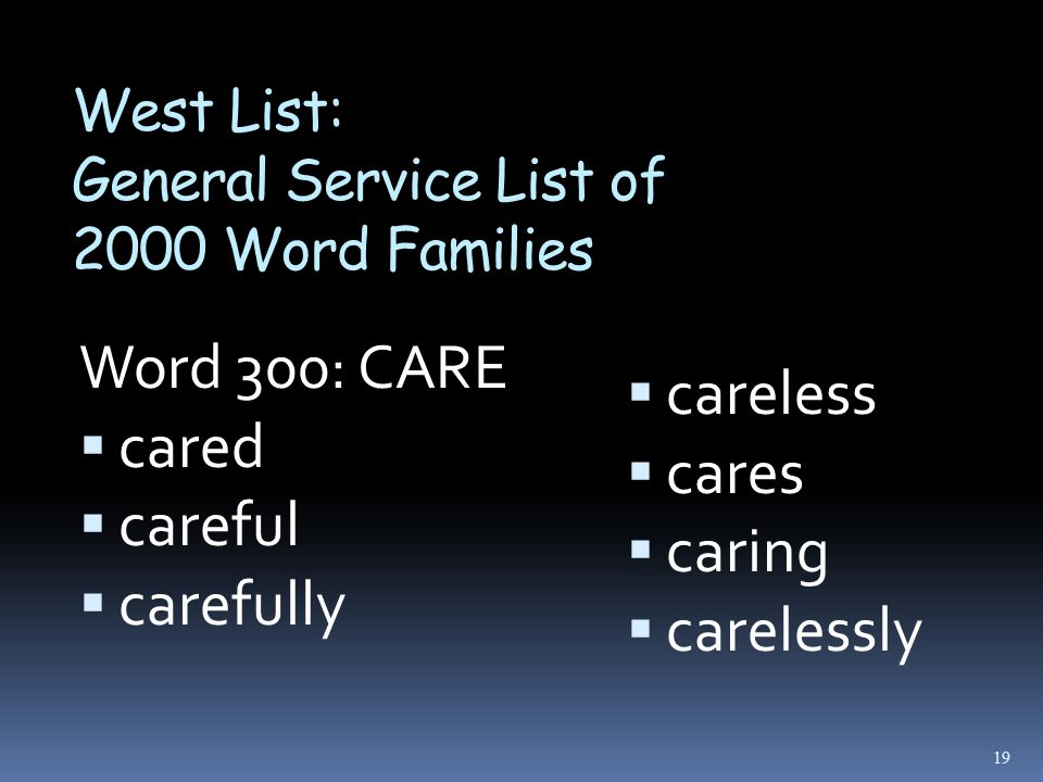 West List: General Service List of 2000 Word Families Word 300: CARE  cared  careful  carefully  careless  cares  caring  carelessly 19