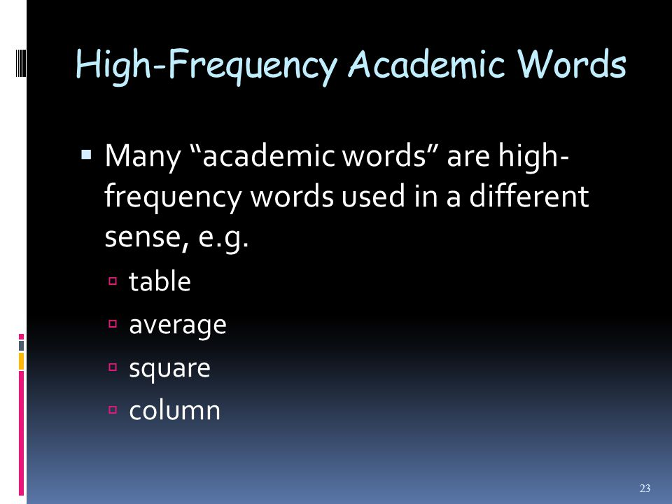 High-Frequency Academic Words  Many academic words are high- frequency words used in a different sense, e.g.
