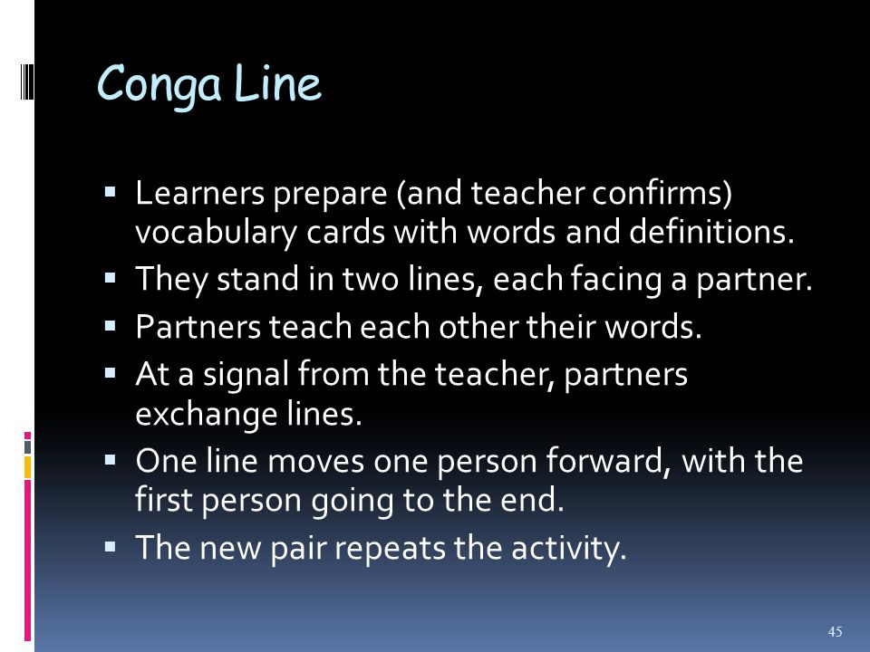 Conga Line  Learners prepare (and teacher confirms) vocabulary cards with words and definitions.