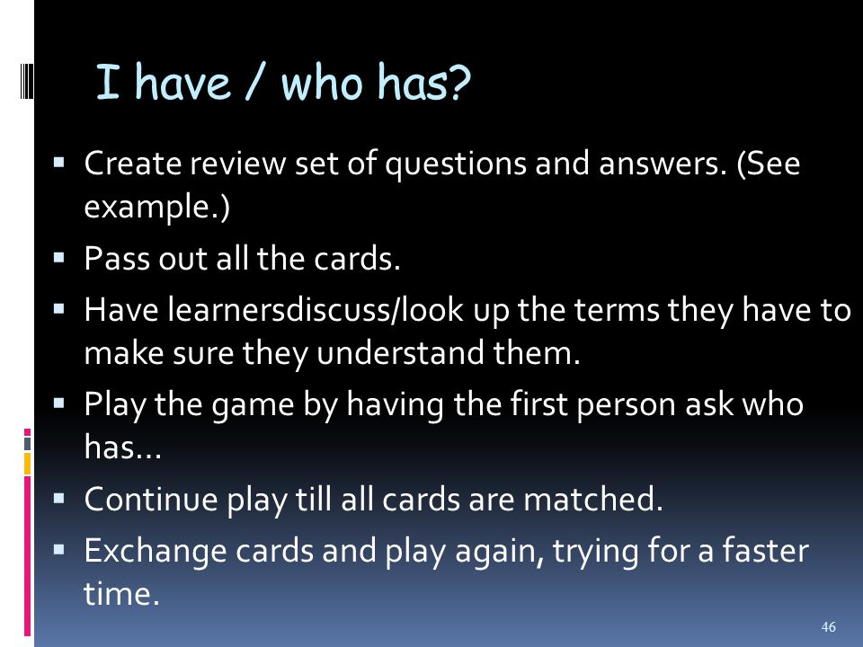 I have / who has.  Create review set of questions and answers.