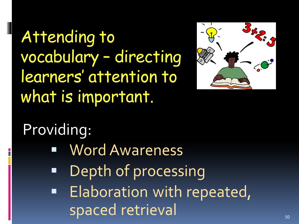 Attending to vocabulary – directing learners' attention to what is important.