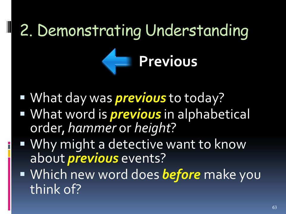 2. Demonstrating Understanding  What day was previous to today.
