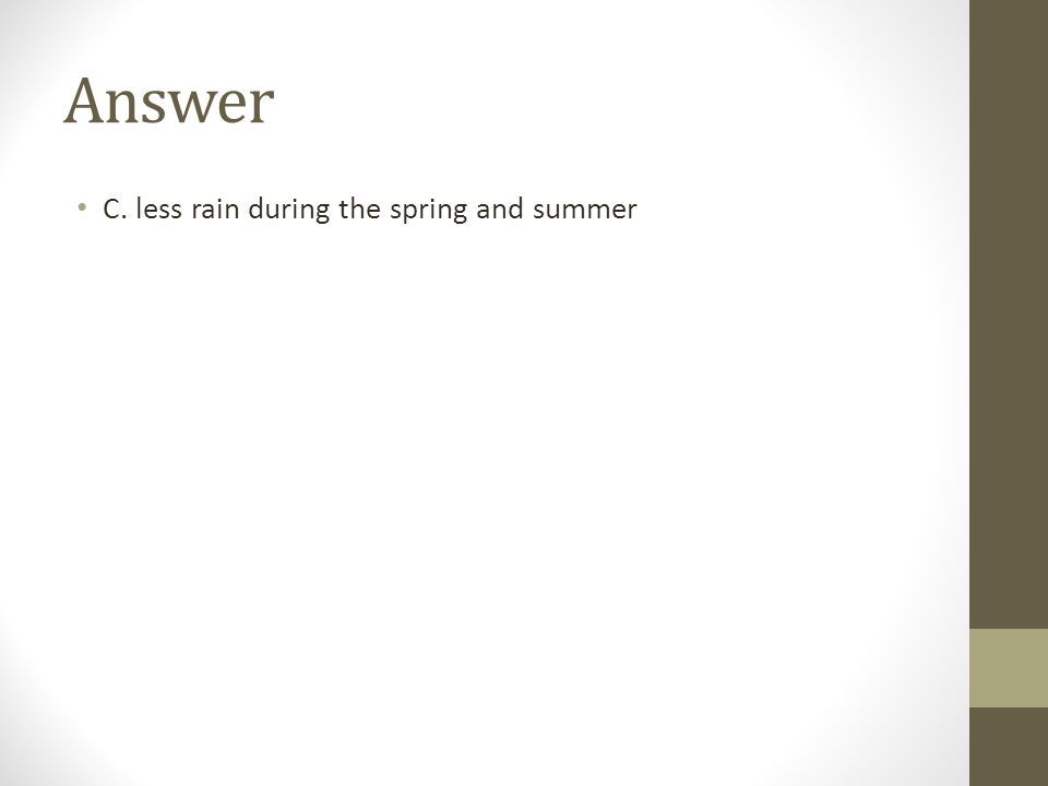 Answer C. less rain during the spring and summer