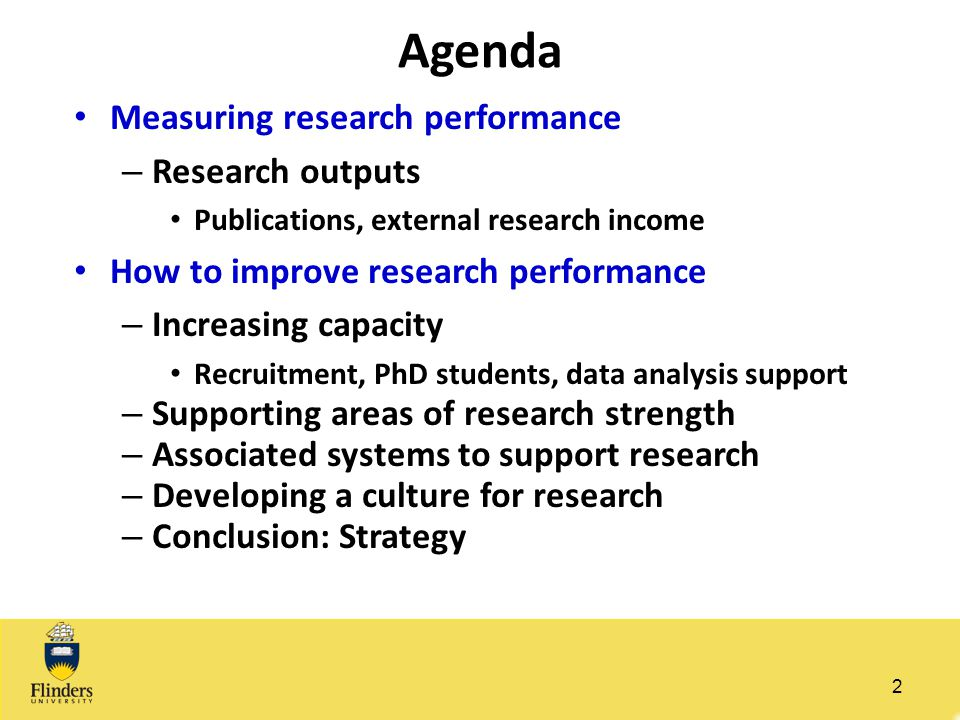 Agenda Measuring research performance – Research outputs Publications, external research income How to improve research performance – Increasing capac