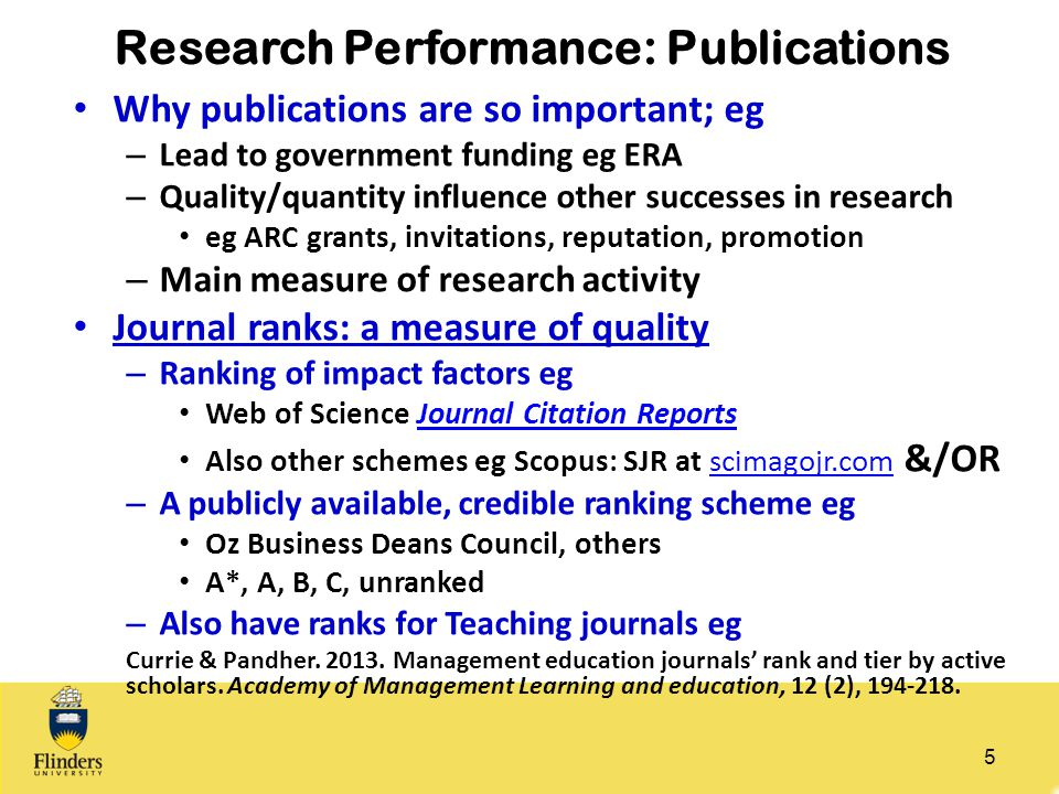 Research Performance: Publications Why publications are so important; eg – Lead to government funding eg ERA – Quality/quantity influence other succes