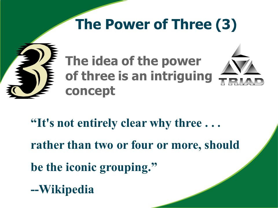 "The idea of the power of three is an intriguing concept ""It's not entirely clear why three... rather than two or four or more, should be the iconic gr"